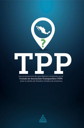Inconveniencia de que México continúe en el Tratado de Asociación Transpacífico (TPP) ante la salida de Estados Unidos de América